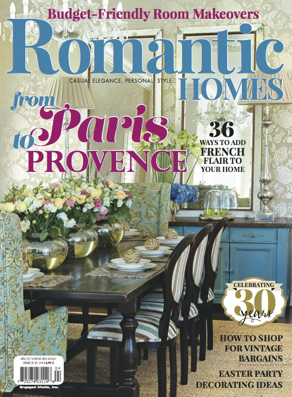 Romantic Homes April 2017: From Paris to Provence, Add French Flair toYour Home